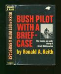 Bush Pilot with a Briefcase: The Happy-Go-lucky Story of Grant McConachie