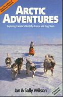 Arctic Adventures: Exploring Canada's North by Canoe and Dog Team