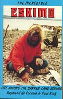 Incredible Eskimo: Life Among the Barren Land Eskimo