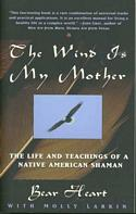 Wind is My Mother: The Life and Teachings of a Native American Shaman