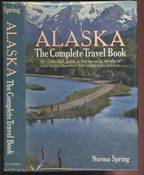 Alaska: The Complete Travel Book