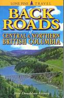 Back Roads of Central and Northern British Columbia