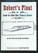 Robert's Float or How to Ride the Yukon River by Raft (DVD)