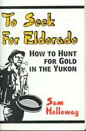 To Seek for Eldorado: How to Hunt for Gold in the Yukon