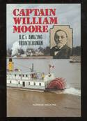Captain William Moore: B.C.'s Amazing Frontiersman