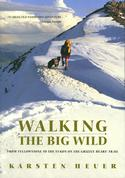 Walking the Big Wild: From Yellowstone to the Yukon on the Grizzly Bear's Trail