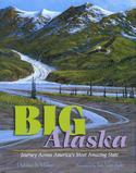 Big Alaska: Journey Across America's Most Amazing State