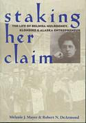 Staking Her Claim: The Life of Belinda Mulrooney, Klondike and Alaska Entrepreneur