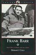 Frank Barr / Bush Pilot in Alaska and the Yukon