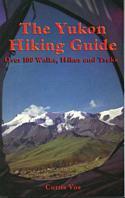 Yukon Hiking Guide: Over 100 Walks, Hikes and Treks