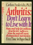 Arthritis: Don't Learn to Live With It: Hope and help for millions of arthritis sufferers from the nation's most distinguished nutritionist