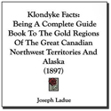 Klondyke Facts: Being A Complete Guide Book To The Gold Regions Of The Great Canadian Northwest Territories And Alaska (1897)
