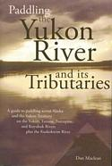 Paddling the Yukon River and its Tributaries