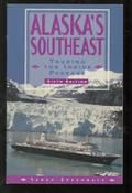 Alaska's Southeast: Touring the Inside Passage, SIXTH EDITION