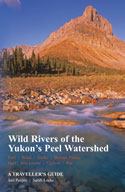 Wild Rivers of the Yukon's Peel Watershed: A Traveller's Guide