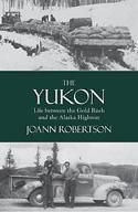 Yukon: Life Between the Gold Rush and the Alaska Highway