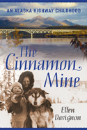 The Cinnamon Mine - An Alaska Highway Childhood