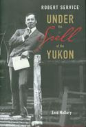 Robert Service: Under the Spell of the Yukon