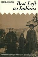 Best Left as Indians: Native-White Relations in the Yukon Territory, 1840-1973