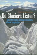 Do Glaciers Listen? Local Knowledge, Colonial Encounters, and Social Imagination