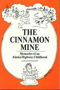 The Cinnamon Mine: Memories of an Alaska Highway Childhood