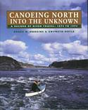 Canoeing North Into The Unknown / A Record of Travel: 1874-1974