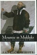 Mountie in Mukluks: Arctic Adventures of Bill White