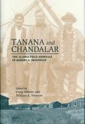 Tanana and Chandalar: The Alaska Field Journals of Robert A. McKennan