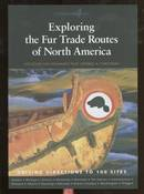 The Fur Trade Routes of North America: Discover the Highways that opened a Continent