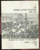 Skagway, District of Alaska 1884 - 1912