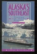Alaska's Southeast: Touring the Inside Passage, SIXTH EDITION
