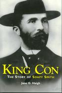 King Con: The Story of Soapy Smith