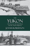 Yukon: Life Between the Gold Rush and the Alaska Highway