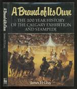Brand of It's Own: The 100 Year History of the Calgary Exhibition and Stampede