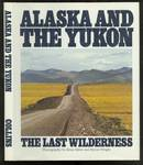Alaska and the Yukon: The Last Wilderness