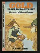 Gold, Black Gold and Intrigue: The Story of Mount Morgan