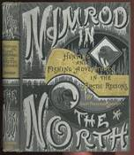 Nimrod in the North or Hunting and Fishing Adventures in the Arctic Regions