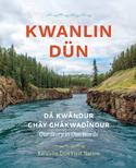 Kwanlin Dun: Daekwandur Ghay Ghakwadindur--Our Story in Our Words