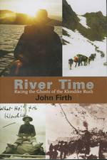 River Time: Racing the Ghosts of the Klondike Gold Rush